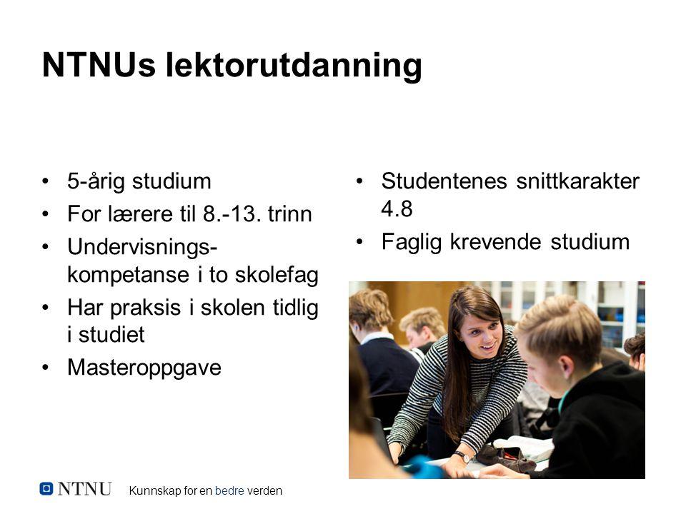 Kunnskap for en bedre verden NTNUs lektorutdanning 5-årig studium For lærere til 8.-13.
