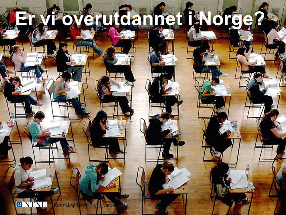 Kunnskap for en bedre verden Er vi overutdannet i Norge?