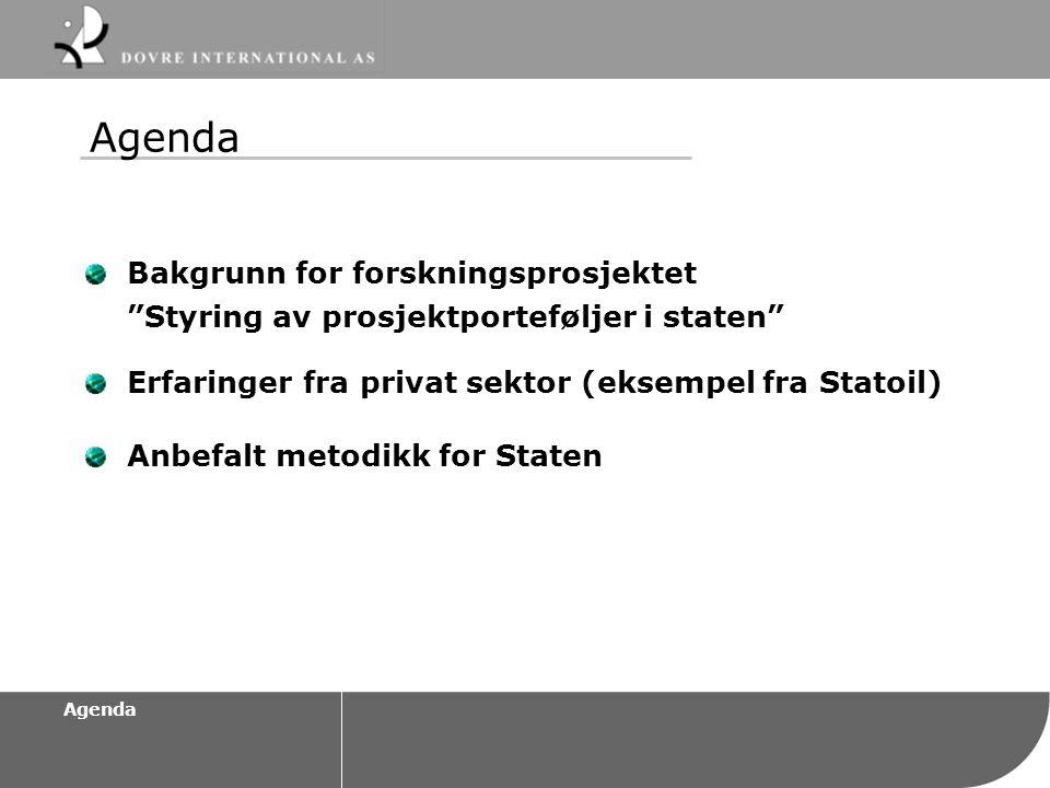 """Agenda Bakgrunn for forskningsprosjektet """"Styring av prosjektporteføljer i staten"""" Erfaringer fra privat sektor (eksempel fra Statoil) Anbefalt metodi"""