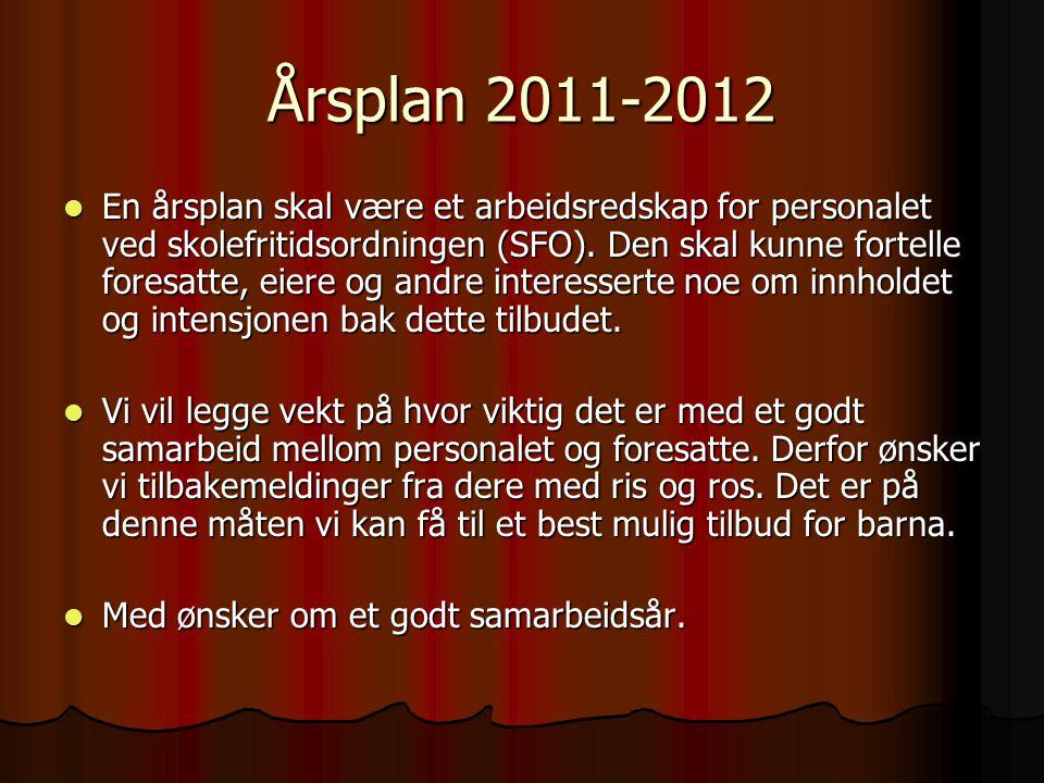 Årsplan 2011-2012 En årsplan skal være et arbeidsredskap for personalet ved skolefritidsordningen (SFO). Den skal kunne fortelle foresatte, eiere og a