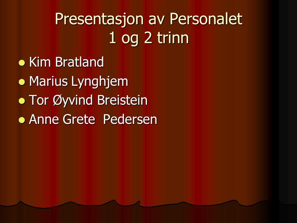 Presentasjon av Personalet 1 og 2 trinn Kim Bratland Kim Bratland Marius Lynghjem Marius Lynghjem Tor Øyvind Breistein Tor Øyvind Breistein Anne Grete