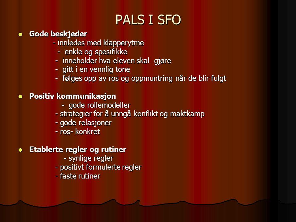 PALS I SFO Gode beskjeder Gode beskjeder - innledes med klapperytme - innledes med klapperytme - enkle og spesifikke - enkle og spesifikke - inneholde