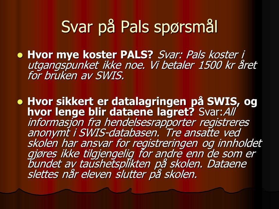 Svar på Pals spørsmål Hvor mye koster PALS? Svar: Pals koster i utgangspunket ikke noe. Vi betaler 1500 kr året for bruken av SWIS. Hvor mye koster PA