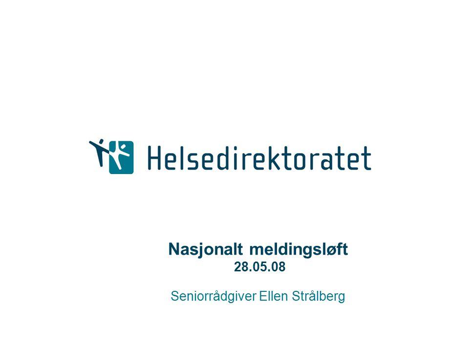 Nasjonalt meldingsløft 28.05.08 Seniorrådgiver Ellen Strålberg