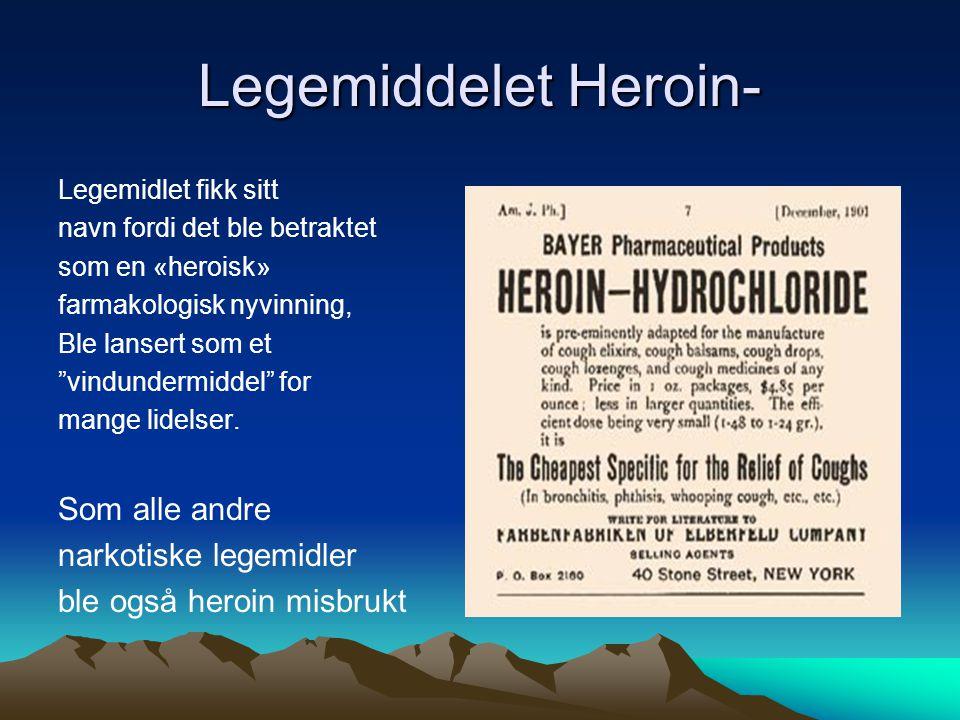 Legemiddelet Heroin- Legemidlet fikk sitt navn fordi det ble betraktet som en «heroisk» farmakologisk nyvinning, Ble lansert som et vindundermiddel for mange lidelser.