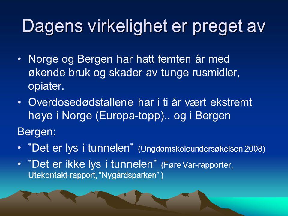 Dagens virkelighet er preget av Norge og Bergen har hatt femten år med økende bruk og skader av tunge rusmidler, opiater.