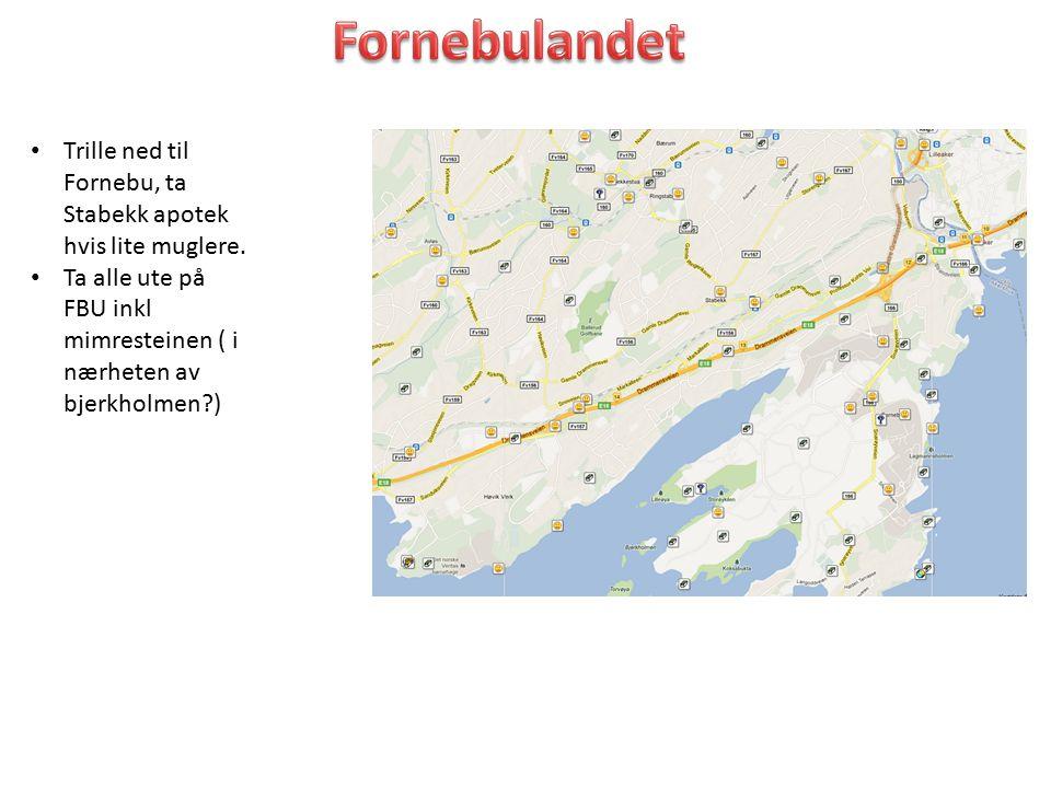Trille ned til Fornebu, ta Stabekk apotek hvis lite muglere. Ta alle ute på FBU inkl mimresteinen ( i nærheten av bjerkholmen?)