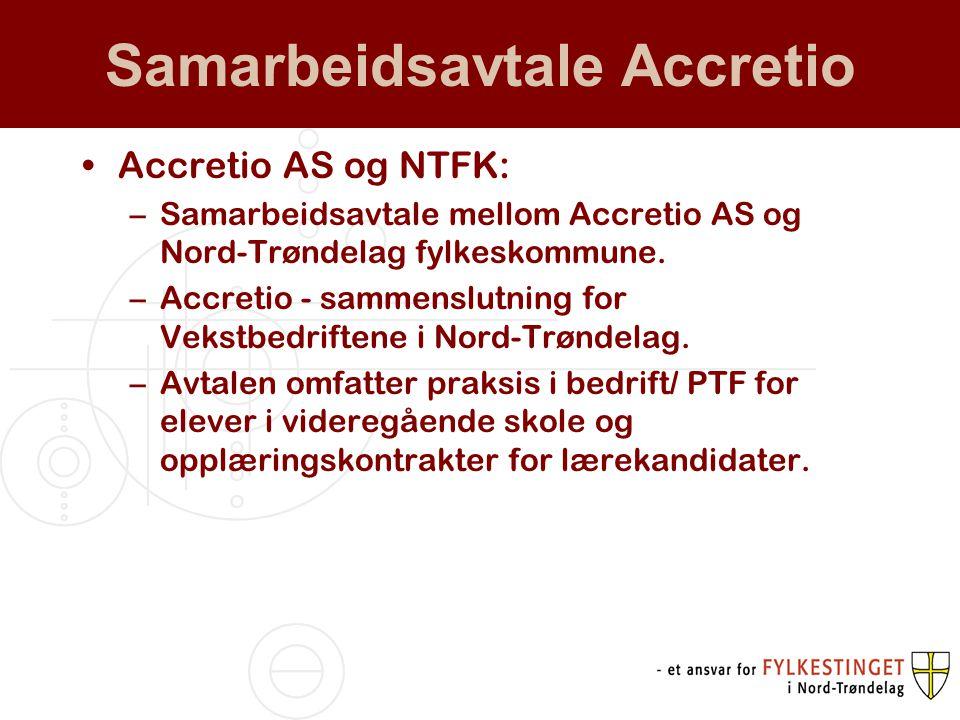 Samarbeidsavtale Accretio Accretio AS og NTFK: –Samarbeidsavtale mellom Accretio AS og Nord-Trøndelag fylkeskommune. –Accretio - sammenslutning for Ve