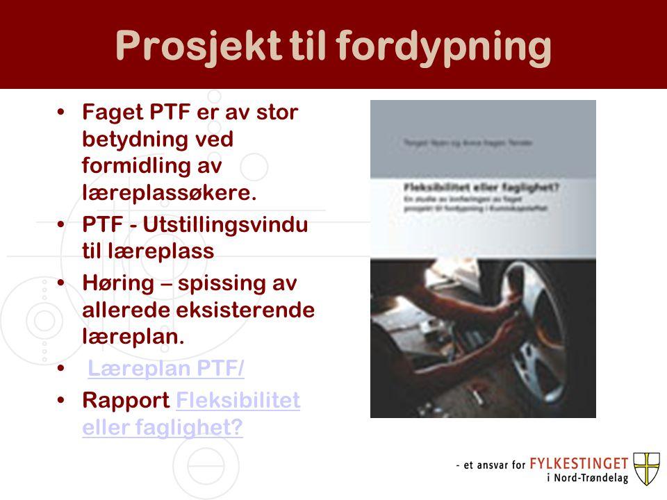 Prosjekt til fordypning Faget PTF er av stor betydning ved formidling av læreplassøkere. PTF - Utstillingsvindu til læreplass Høring – spissing av all