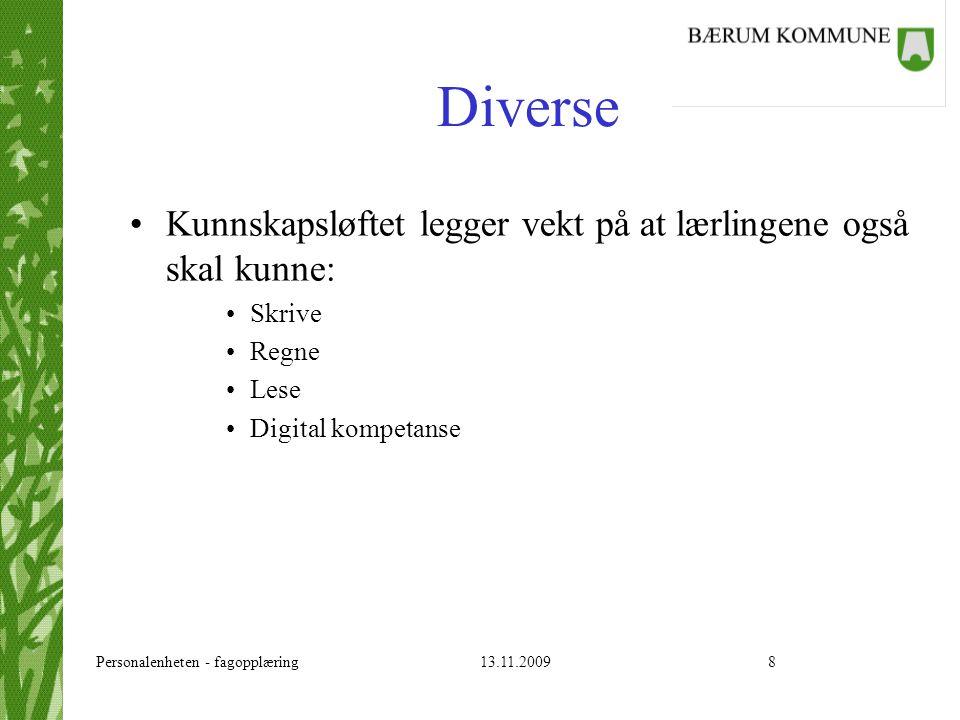 Personalenheten - fagopplæring 13.11.20098 Diverse Kunnskapsløftet legger vekt på at lærlingene også skal kunne: Skrive Regne Lese Digital kompetanse