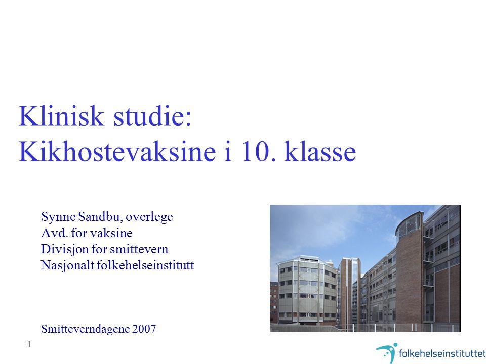 1 Klinisk studie: Kikhostevaksine i 10. klasse Synne Sandbu, overlege Avd. for vaksine Divisjon for smittevern Nasjonalt folkehelseinstitutt Smittever
