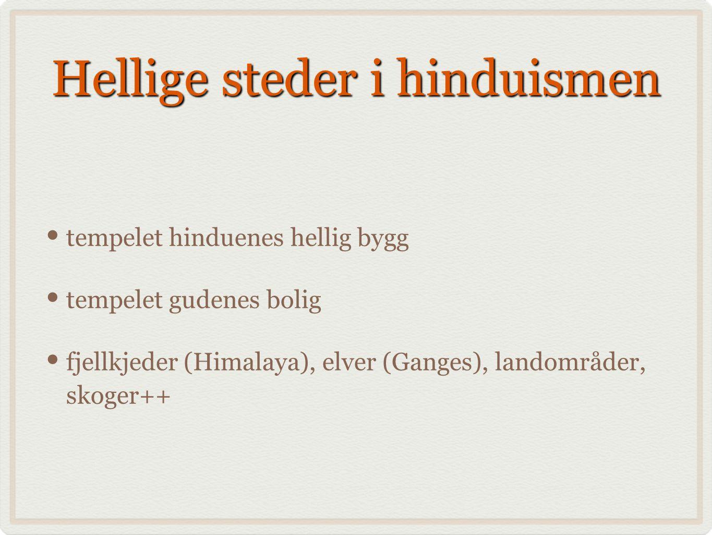 Hellige steder i hinduismen tempelet hinduenes hellig bygg tempelet gudenes bolig fjellkjeder (Himalaya), elver (Ganges), landområder, skoger++