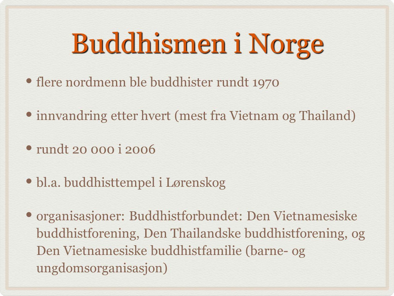 Buddhismen i Norge flere nordmenn ble buddhister rundt 1970 innvandring etter hvert (mest fra Vietnam og Thailand) rundt 20 000 i 2006 bl.a. buddhistt