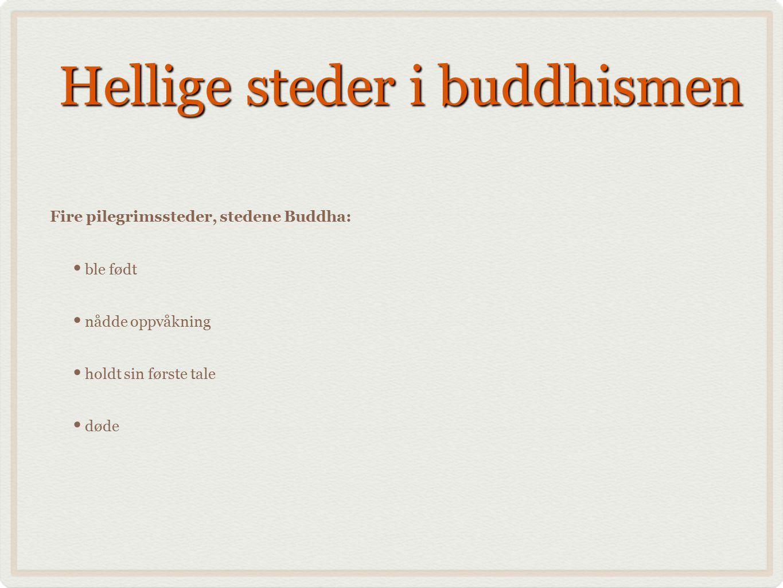 Hellige steder i buddhismen Fire pilegrimssteder, stedene Buddha: ble født nådde oppvåkning holdt sin første tale døde