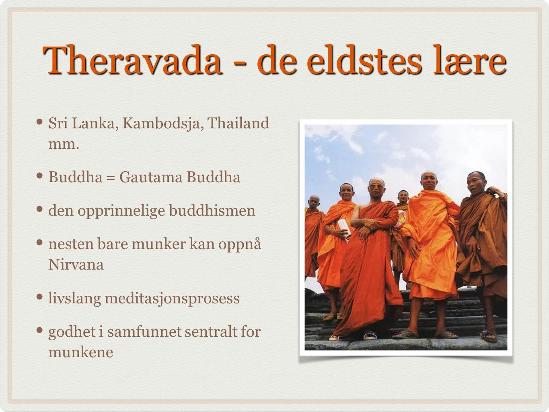 Theravada - de eldstes lære Sri Lanka, Kambodsja, Thailand mm. Buddha = Gautama Buddha den opprinnelige buddhismen nesten bare munker kan oppnå Nirvan