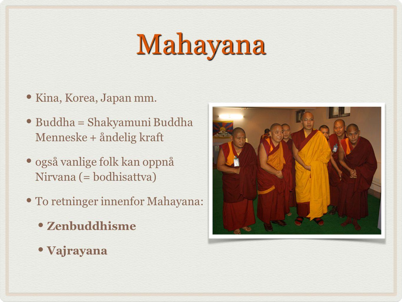 Mahayana Kina, Korea, Japan mm. Buddha = Shakyamuni Buddha Menneske + åndelig kraft også vanlige folk kan oppnå Nirvana (= bodhisattva) To retninger i