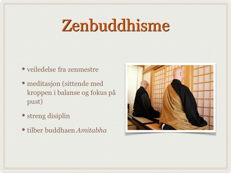 Zenbuddhisme veiledelse fra zenmestre meditasjon (sittende med kroppen i balanse og fokus på pust) streng disiplin tilber buddhaen Amitabha
