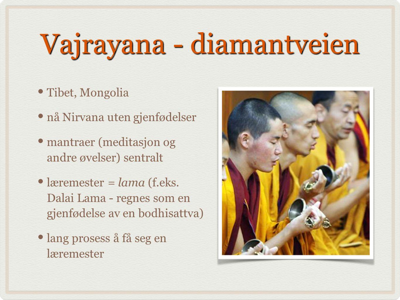 Vajrayana - diamantveien Tibet, Mongolia nå Nirvana uten gjenfødelser mantraer (meditasjon og andre øvelser) sentralt læremester = lama (f.eks. Dalai