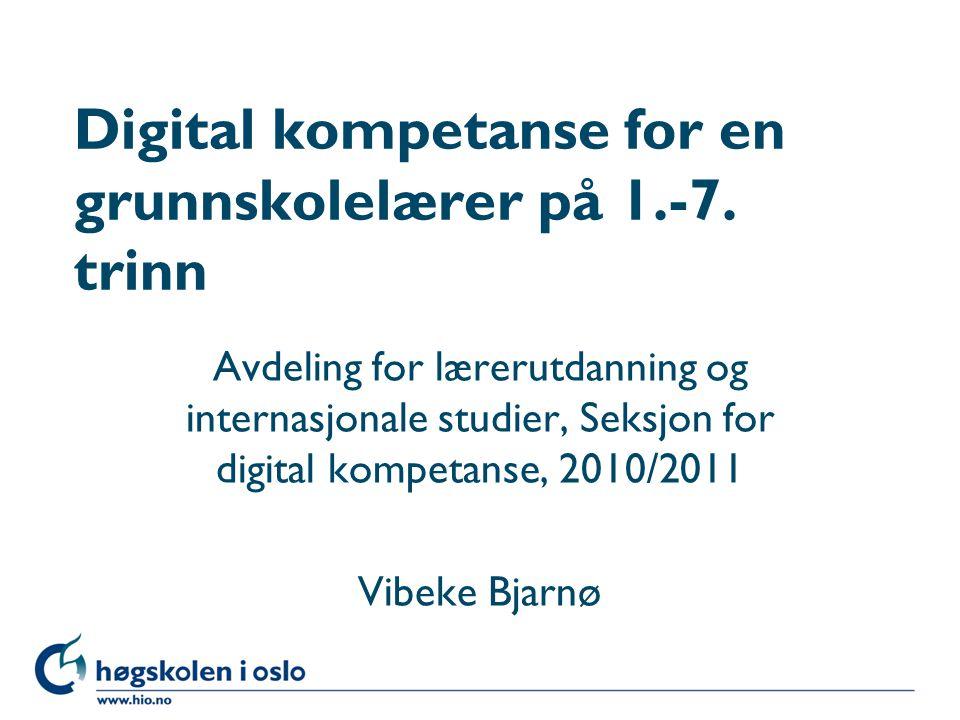 Høgskolen i Oslo Digital kompetanse for en grunnskolelærer på 1.-7.