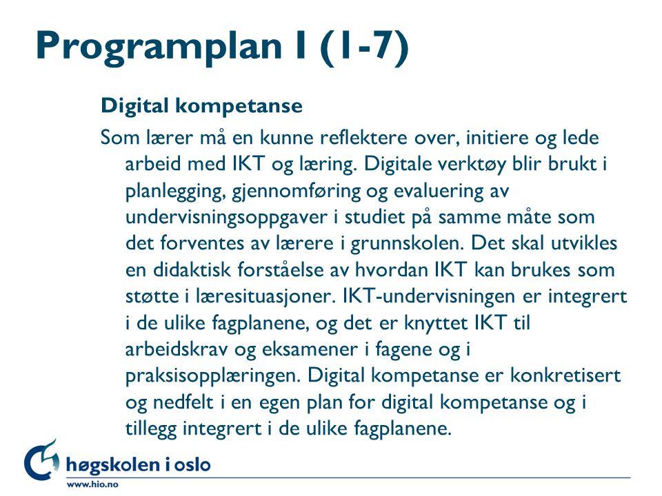 Programplan I (1-7) Digital kompetanse Som lærer må en kunne reflektere over, initiere og lede arbeid med IKT og læring.