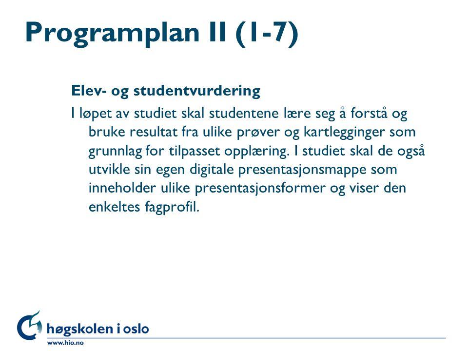 Programplan II (1-7) Elev- og studentvurdering I løpet av studiet skal studentene lære seg å forstå og bruke resultat fra ulike prøver og kartlegginger som grunnlag for tilpasset opplæring.