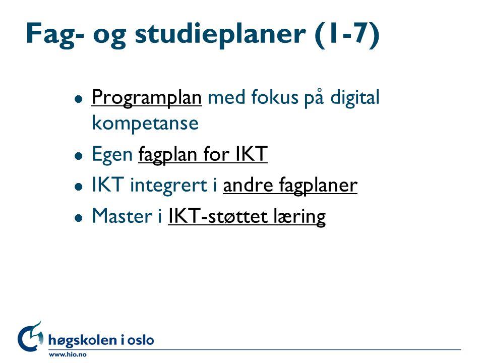 Fag- og studieplaner (1-7) l Programplan med fokus på digital kompetanse Programplan l Egen fagplan for IKTfagplan for IKT l IKT integrert i andre fagplanerandre fagplaner l Master i IKT-støttet læringIKT-støttet læring