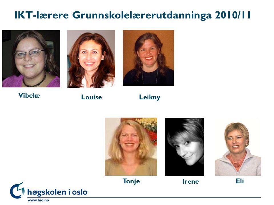 IKT-lærere Grunnskolelærerutdanninga 2010/11 Vibeke Leikny TonjeEli Louise Irene