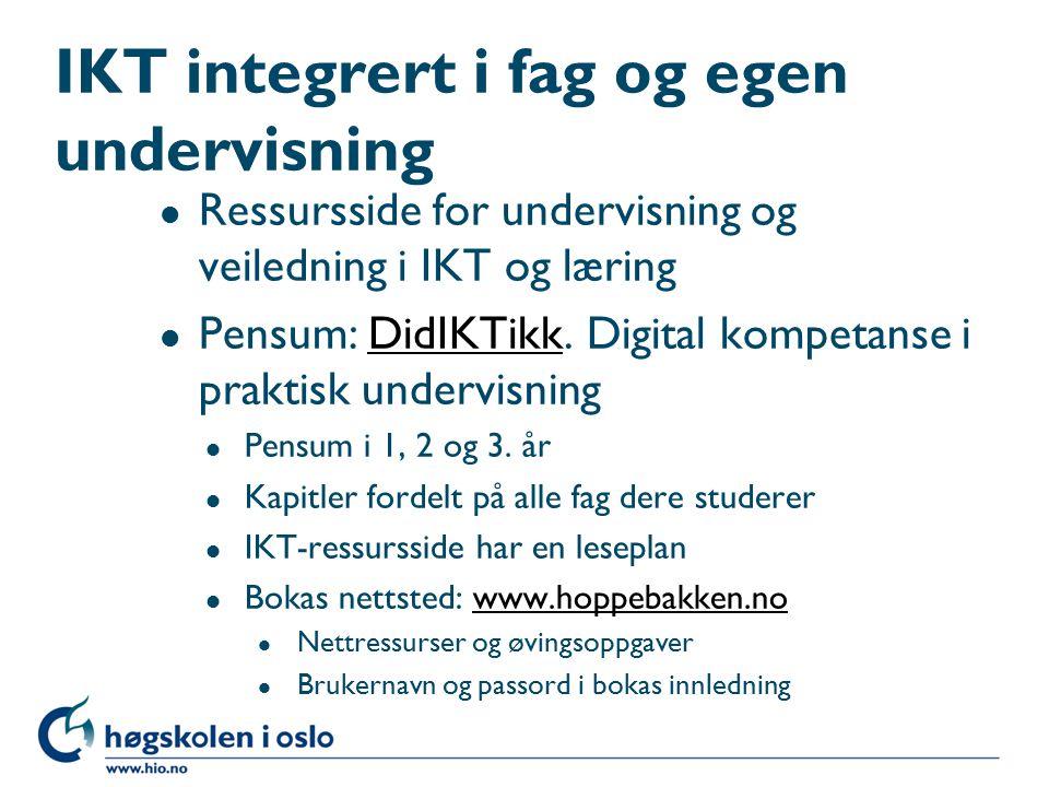 IKT integrert i fag og egen undervisning l Ressursside for undervisning og veiledning i IKT og læring l Pensum: DidIKTikk.