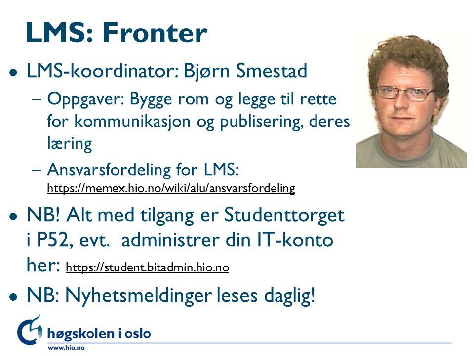 LMS: Fronter l LMS-koordinator: Bjørn Smestad –Oppgaver: Bygge rom og legge til rette for kommunikasjon og publisering, deres læring –Ansvarsfordeling for LMS: https://memex.hio.no/wiki/alu/ansvarsfordeling https://memex.hio.no/wiki/alu/ansvarsfordeling l NB.