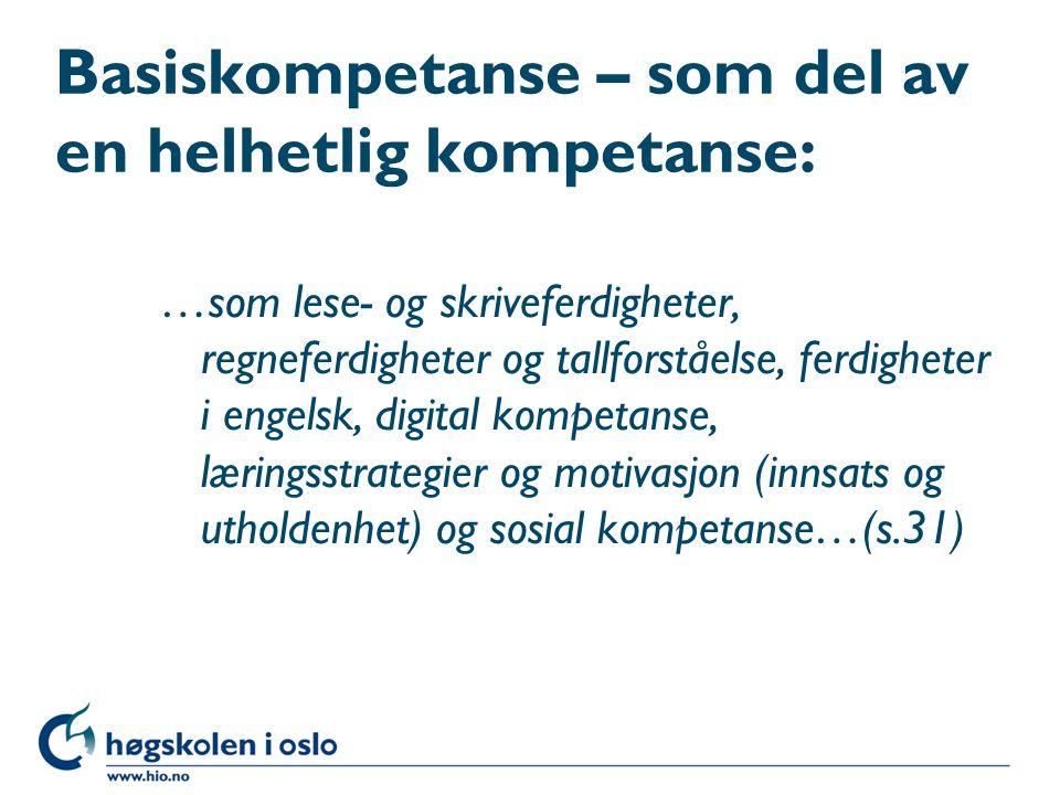 Basiskompetanse – som del av en helhetlig kompetanse: …som lese- og skriveferdigheter, regneferdigheter og tallforståelse, ferdigheter i engelsk, digital kompetanse, læringsstrategier og motivasjon (innsats og utholdenhet) og sosial kompetanse…(s.31)