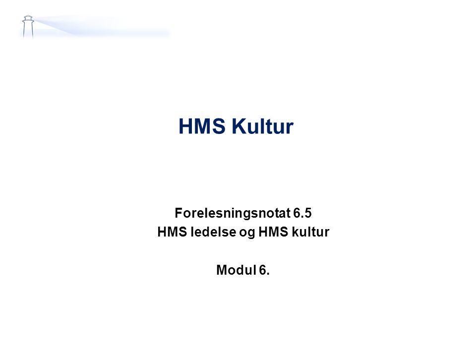 HMS Kultur Forelesningsnotat 6.5 HMS ledelse og HMS kultur Modul 6.
