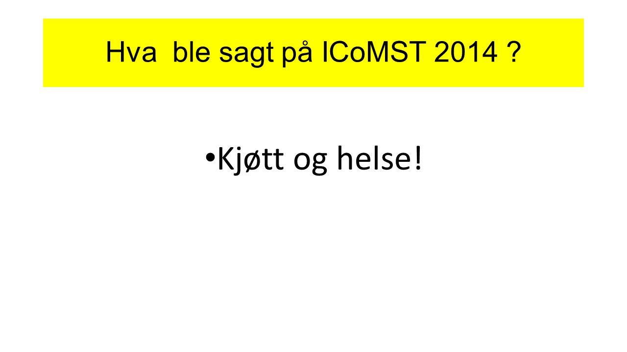 Hva ble sagt på ICoMST 2014 Kjøtt og helse!
