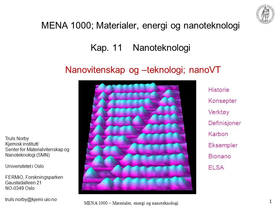 MENA 1000 – Materialer, energi og nanoteknologi Generelt om nanostrukturer Mange materialer (C, Si, InP, TiO 2 …) Mange geometrier: Rør, staver, strenger, tråder… Plassering, retning, manipulasjon er krevende – men mulig 32