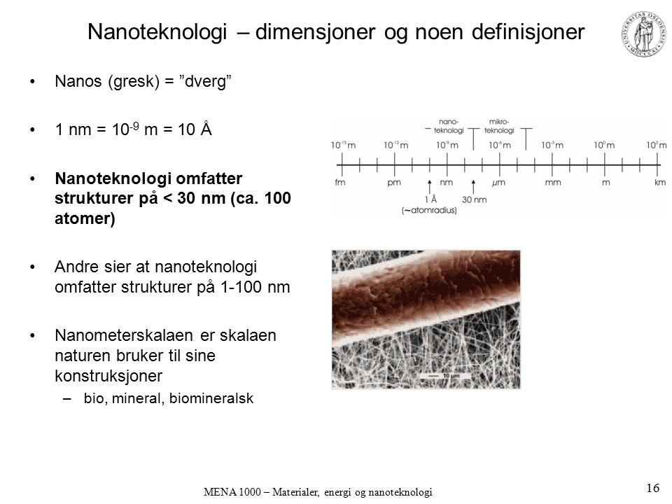 """MENA 1000 – Materialer, energi og nanoteknologi Nanoteknologi – dimensjoner og noen definisjoner Nanos (gresk) = """"dverg"""" 1 nm = 10 -9 m = 10 Å Nanotek"""