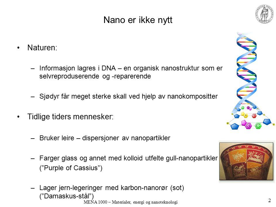 Nanovitenskap og –teknologi (nanoVT) Eksempler på vitenskap og bruk Informasjons- og kommunikasjonsteknologi (IKT) MENA 1000 – Materialer, energi og nanoteknologi 33