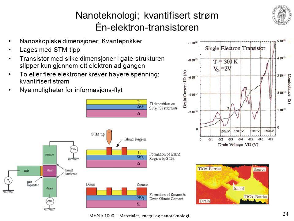 MENA 1000 – Materialer, energi og nanoteknologi Nanoteknologi; kvantifisert strøm Én-elektron-transistoren Nanoskopiske dimensjoner; Kvanteprikker Lag