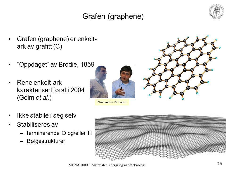 """MENA 1000 – Materialer, energi og nanoteknologi Grafen (graphene) Grafen (graphene) er enkelt- ark av grafitt (C) """"Oppdaget"""" av Brodie, 1859 Rene enke"""