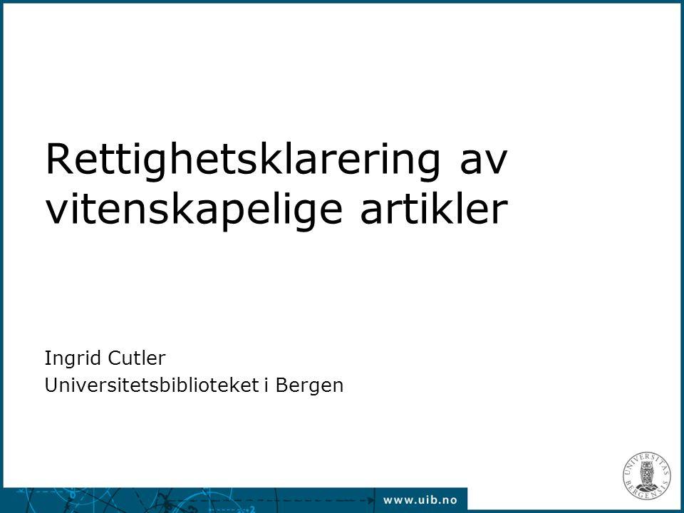 Rettighetsklarering av vitenskapelige artikler Ingrid Cutler Universitetsbiblioteket i Bergen