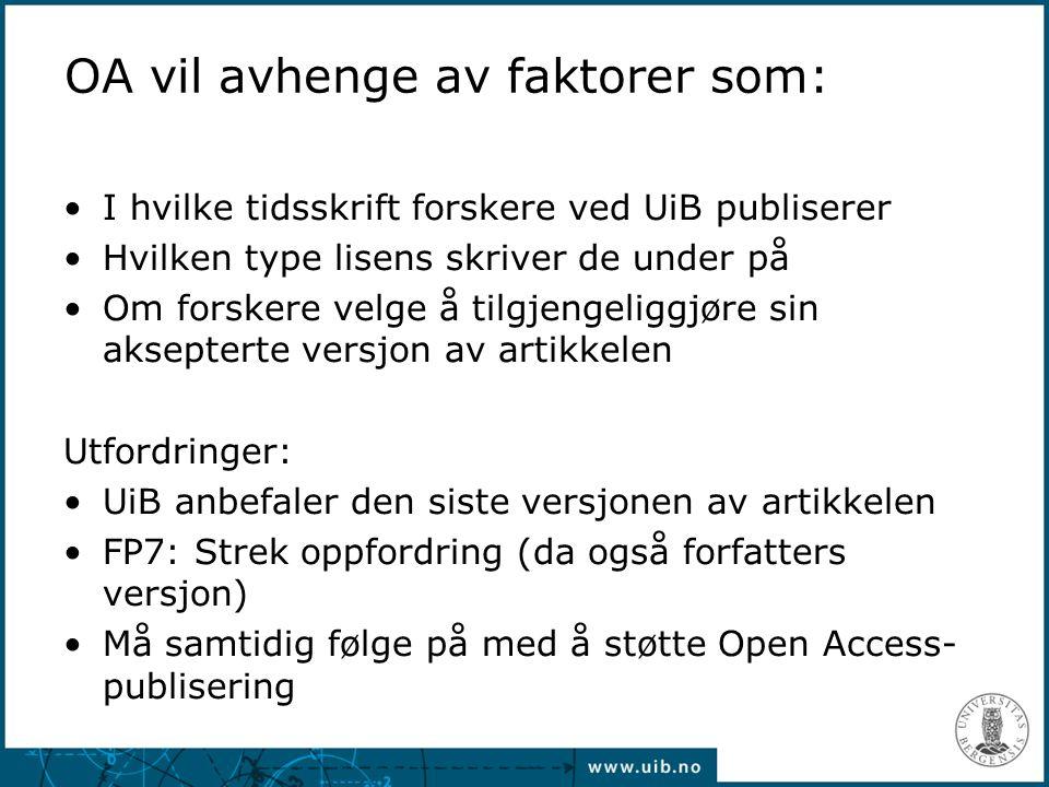 OA vil avhenge av faktorer som: I hvilke tidsskrift forskere ved UiB publiserer Hvilken type lisens skriver de under på Om forskere velge å tilgjengeliggjøre sin aksepterte versjon av artikkelen Utfordringer: UiB anbefaler den siste versjonen av artikkelen FP7: Strek oppfordring (da også forfatters versjon) Må samtidig følge på med å støtte Open Access- publisering