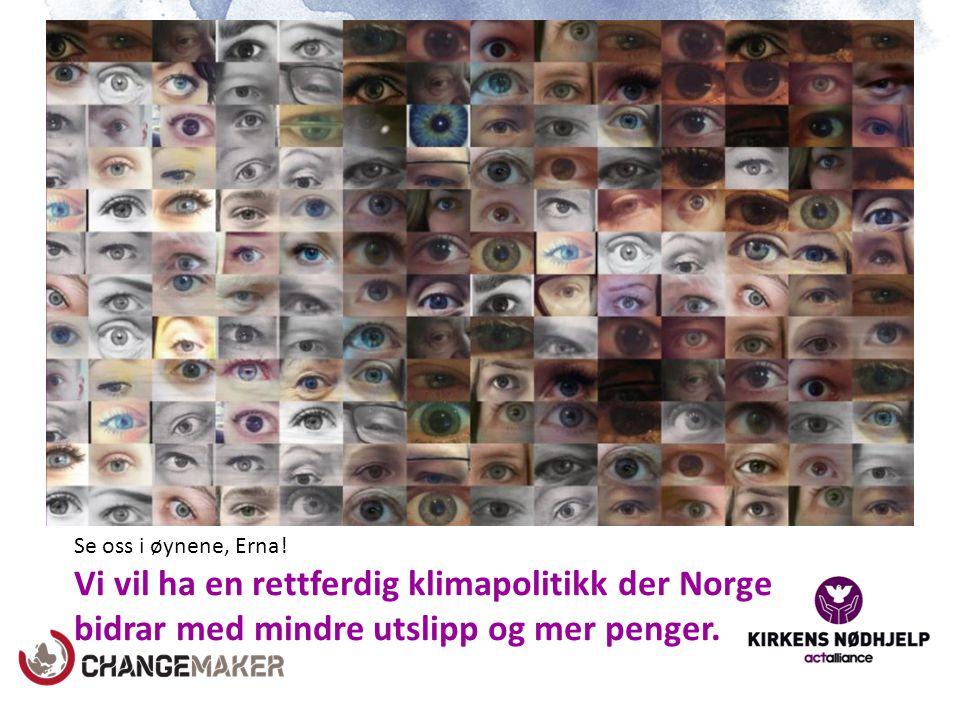 Se oss i øynene, Erna! Vi vil ha en rettferdig klimapolitikk der Norge bidrar med mindre utslipp og mer penger.