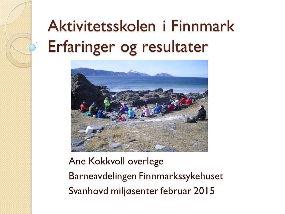 Aktivitetsskolen i Finnmark Erfaringer og resultater Ane Kokkvoll overlege Barneavdelingen Finnmarkssykehuset Svanhovd miljøsenter februar 2015