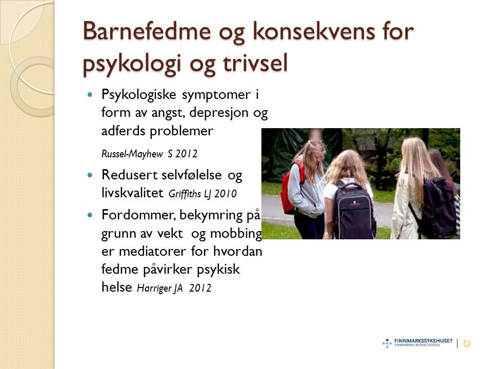 Barnefedme og konsekvens for psykologi og trivsel Psykologiske symptomer i form av angst, depresjon og adferds problemer Russel-Mayhew S 2012 Redusert