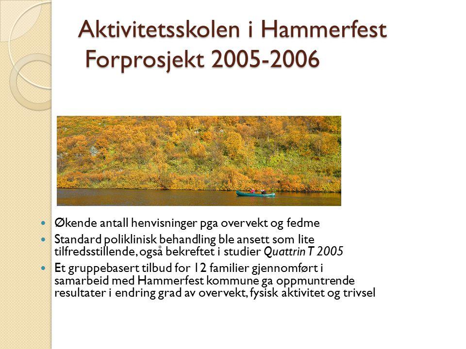 Aktivitetsskolen i Hammerfest Forprosjekt 2005-2006 Økende antall henvisninger pga overvekt og fedme Standard poliklinisk behandling ble ansett som li
