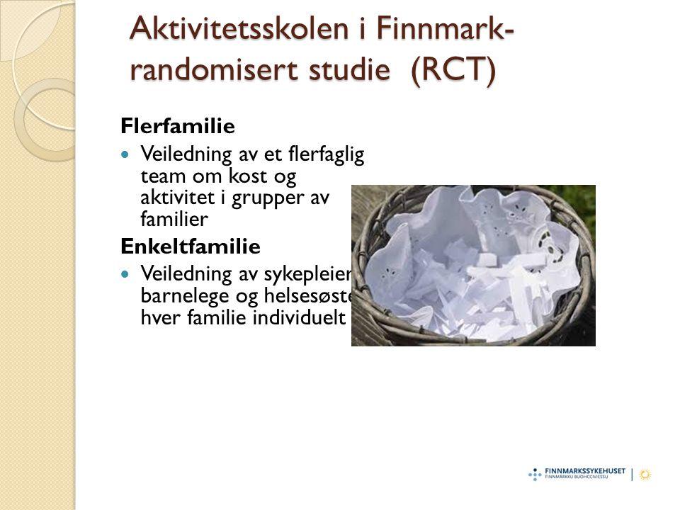 Aktivitetsskolen i Finnmark- randomisert studie (RCT) Flerfamilie Veiledning av et flerfaglig team om kost og aktivitet i grupper av familier Enkeltfa