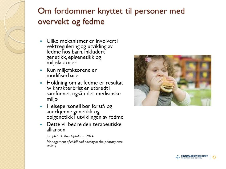Om fordommer knyttet til personer med overvekt og fedme Ulike mekanismer er involvert i vektregulering og utvikling av fedme hos barn, inkludert genet