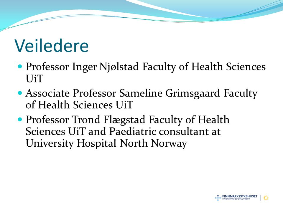 Veiledere Professor Inger Njølstad Faculty of Health Sciences UiT Associate Professor Sameline Grimsgaard Faculty of Health Sciences UiT Professor Trond Flægstad Faculty of Health Sciences UiT and Paediatric consultant at University Hospital North Norway