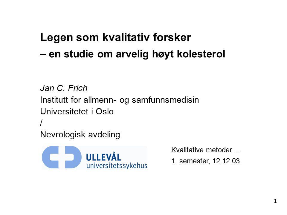 1 Legen som kvalitativ forsker – en studie om arvelig høyt kolesterol Jan C.