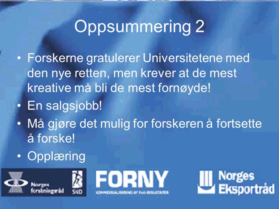 Oppsummering 2 Forskerne gratulerer Universitetene med den nye retten, men krever at de mest kreative må bli de mest fornøyde! En salgsjobb! Må gjøre