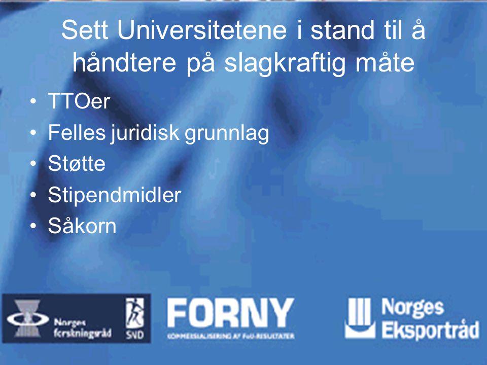 Sett Universitetene i stand til å håndtere på slagkraftig måte TTOer Felles juridisk grunnlag Støtte Stipendmidler Såkorn