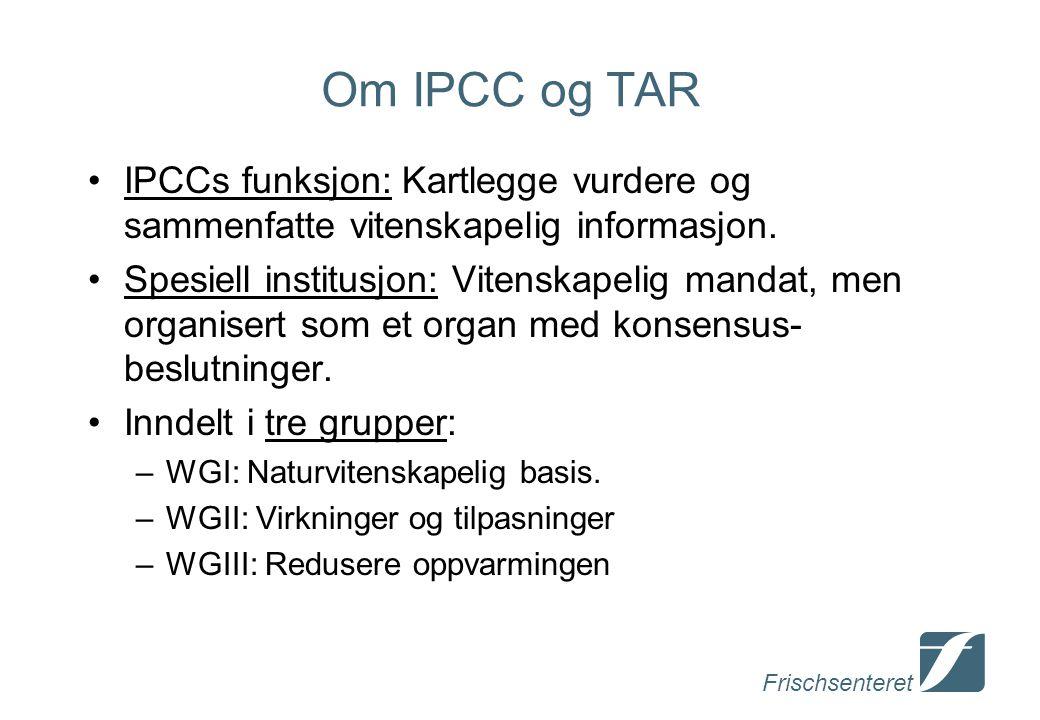 Frischsenteret Om IPCC og TAR IPCCs funksjon: Kartlegge vurdere og sammenfatte vitenskapelig informasjon.